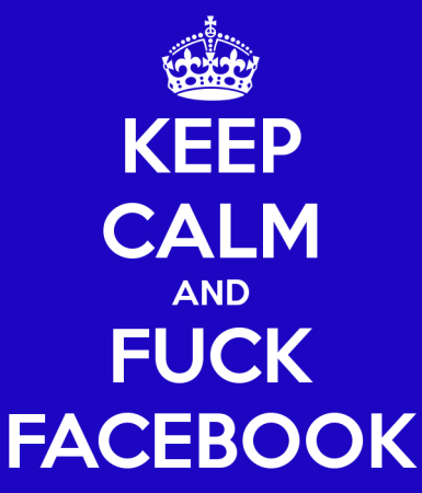 keep-calm-and-fuck-facebook