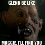 glenn-be-like-maggie-ill-find-you